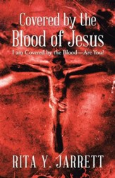 Covered by the Blood of Jesus: I Am Covered by the Bloodare You? - eBook