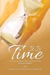 It Is Time: It Is Time for You to Take a Stand for Christ and God's Kingdom - eBook