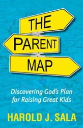 The Parent Map: Discovering God's Plan for Raising Great Kids - eBook