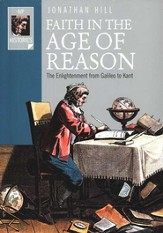 Faith in the Age of Reason: The Enlightenment from Galileo to Kant