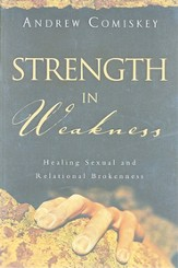 Strength in Weakness: Healing Sexual and Relational Brokenness