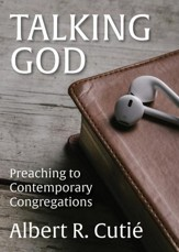 Talking God: Preaching to Contemporary Congregations - eBook