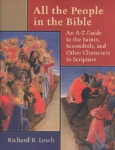 All the People in the Bible: An A-Z Guide to the Saints, Scoundrels, and Characters in Scripture