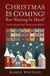 Christmas Is Coming! But Waiting Is Hard!: Family Activities and Devotions for Advent