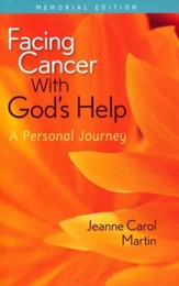 Facing Cancer with God's Help: A Personal Journey, Memorial Edition