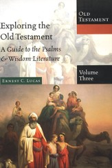 Exploring the Old Testament, Volume 3: A Guide to the Psalms & Wisdom Literature