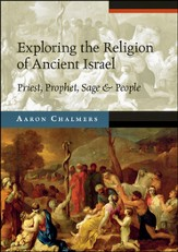 Exploring the Religion of Ancient Israel: Priest, Prophet, Sage & People