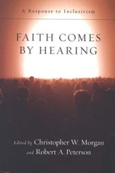 Faith Comes by Hearing: A Response to Inclusivism