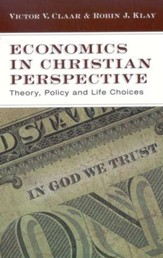 Economics in Christian Perspective: Theory, Policy and Life Choices