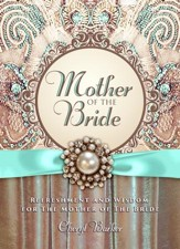 Mother of the Bride: Refreshment and Wisdom for the Mother of the Bride - eBook