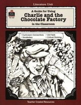 A Guide For Using Charlie & the Chocolate Factory in the Classroom, Grades 3-5