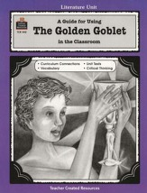 A Guide For Using The Golden Goblet in the Classroom,  Grades 5-8