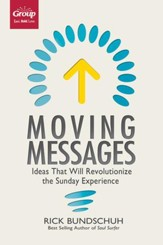 Moving Messages: Ideas That Will Revolutionize the Sunday Experience - eBook