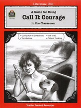 A Guide For Using Call It Courage in the Classroom, Grades 5-8