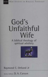 God's Unfaithful Wife: A Biblical Theology of Spiritual Adultery (New Studies in Biblical Theology)