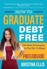 How to Graduate Debt-Free: The Best Strategies to Pay for College #NotGoingBroke - eBook