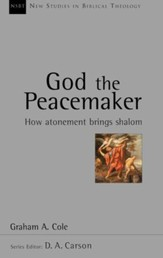 God the Peacemaker: How Atonement Brings Shalom (New Studies in Biblical Theology)