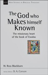 The God Who Makes Himself Known: The Missionary Heart of the Book of Exodus (New Studies in Biblical Theology)