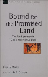 Bound for the Promised Land: The Land Promise in God's Redemptive Plan (New Studies in Biblical Theology, NSBT)
