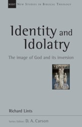 Identity and Idolatry: The Image of God and Its Inversion (New Studies in Biblical Theology, NSBT)