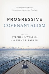Progressive Covenantalism: Charting a Course between Dispensational and Covenantal Theologies - eBook