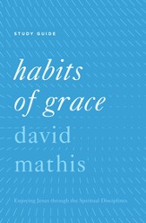 Habits of Grace: Enjoying Jesus through the Spiritual Disciplines Study Guide - eBook