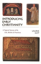 Introducing Early Christianity: A Topical Survey of Its Life, Beliefs, and Practices