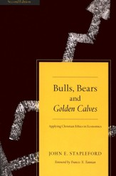 Bulls, Bears, and Golden Calves: Applying Christian Ethics in Economics
