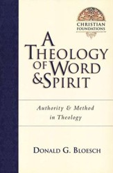 A Theology of Word & Spirit: Authority & Method in Theology