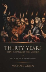 Thirty Years That Changed the World: A Guide to the Book of Acts