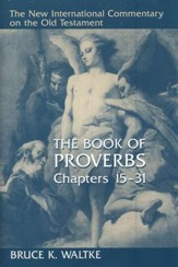 The Book of Proverbs, Chapters 15-31: New International Commentary on the Old Testament [NICOT]