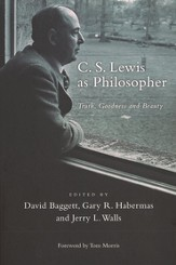 C.S. Lewis as Philosopher: Truth, Goodness, and Beauty