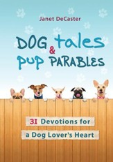 Dog Tales & Pup Parables: 31 Devotions for a Dog Lover's Heart - eBook