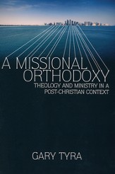 A Missional Orthodoxy: Theology and Ministry in a Post-Christian Context