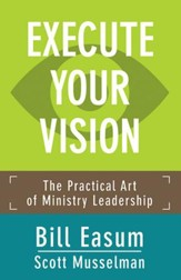 Execute Your Vision: The Practical Art of Ministry Leadership - eBook