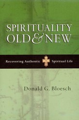 Spirituality Old & New: Recovering Authentic Spiritual Life