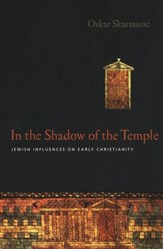 In the Shadow of the Temple: Jewish Influences on Early Christianity