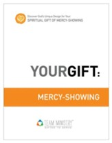 Your Gift: Mercy-Showing: God's Unique Design for Your Spiritual Gift - eBook