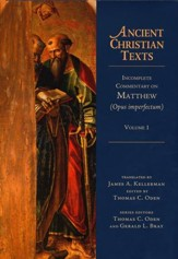 Incomplete Commentary on Matthew, Volume 1 (Opus Imperfectum):  Ancient Christian Texts [ACT]