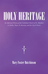 Holy Heritage: An Informal History of the Cathedral Church of St. Matthew in Dallas, Texas, Its Ancestry, and the City It Serves - eBook