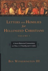 Letters and Homilies for Hellenized Christians, Volume 1: A Socio-Rhetorical Commentary on Titus, 1-2 Timothy and 1-3 John