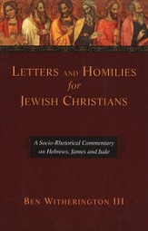 Letters and Homilies for Jewish Christians: A Socio-Rhetorical Commentary on Hebrews, James and Jude [SRC]