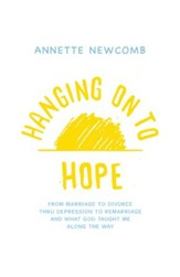 Hanging on to Hope: From Marriage to Divorce Thru Depression to Remarriage and What God Taught Me Along the Way - eBook