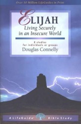 Elijah: Living Securely in an Insecure World,  LifeChange Character Bible Study