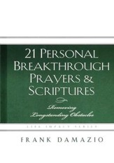 21 Personal Breakthrough Prayers and Scriptures: Removing Longstanding Obstacles