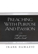 Preaching With Purpose And Passion: The Greatest Call on Earth