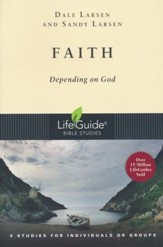 Faith: Depending on God, LifeGuide Topical Bible Studies