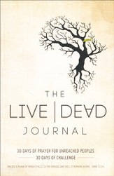 Live Dead Journal: 30 Days of Prayer for Unreached Peoples, 30 Days of Challenge