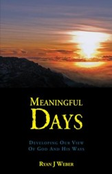 Meaningful Days: Developing Our View of God and His Ways - eBook