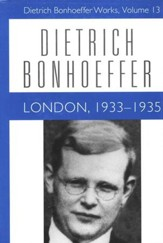 London, 1933-1935: Dietrich Bonhoeffer Works [DBW], Volume 13
